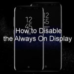 How to Disable the Always On Display on Samsung Galaxy S8 and S8+