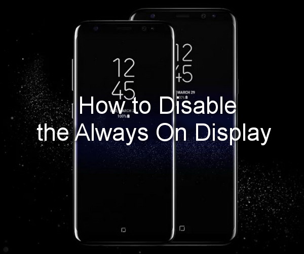 How to Disable the Always On Display on Samsung Galaxy S8