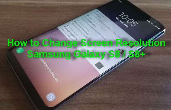 How to Change Screen Resolution Galaxy S8