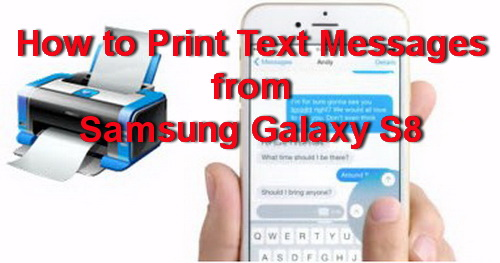 how to print text messages from samsung galaxy s8